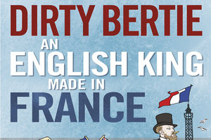 Book review: <i>Dirty Bertie: an English King Made in France</i>, Stephen Clarke